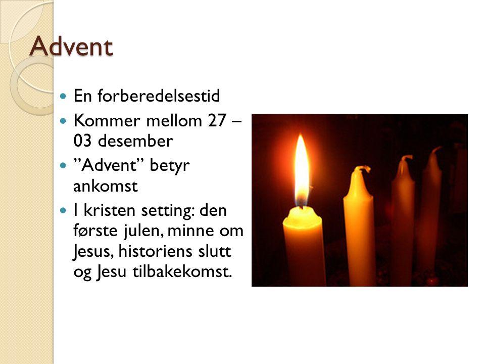 """Advent En forberedelsestid Kommer mellom 27 – 03 desember """"Advent"""" betyr ankomst I kristen setting: den første julen, minne om Jesus, historiens slutt"""