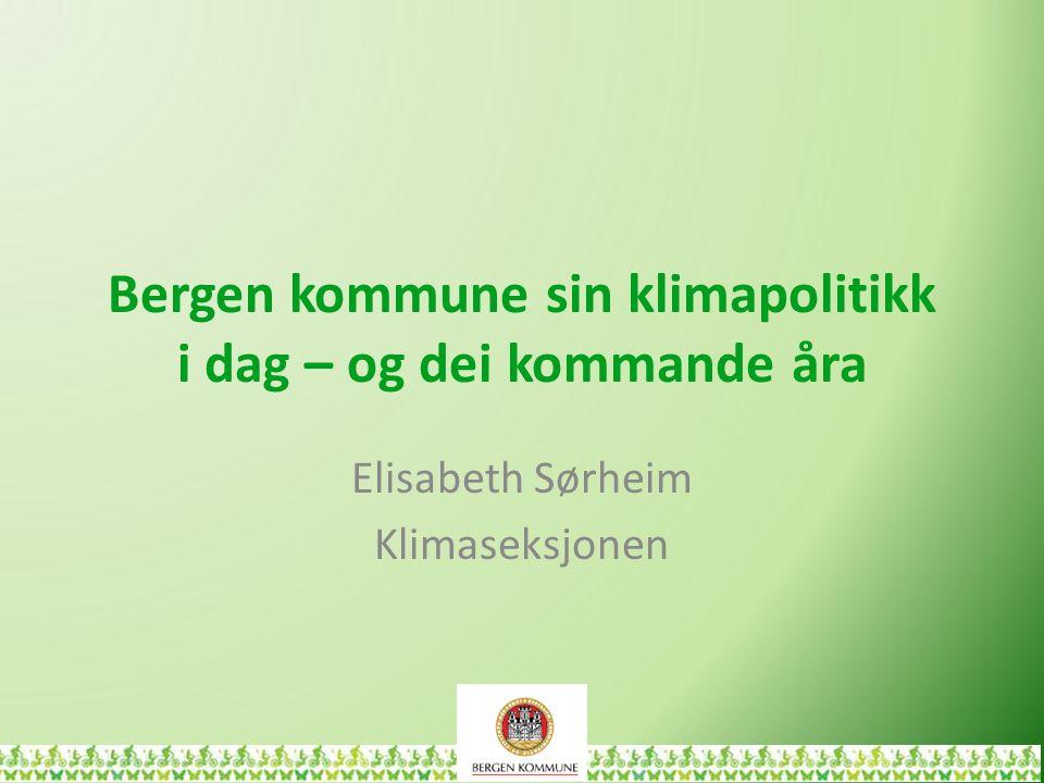 Bergen kommune sin klimapolitikk i dag – og dei kommande åra Elisabeth Sørheim Klimaseksjonen