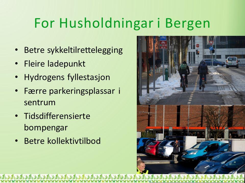 For Husholdningar i Bergen Betre sykkeltilrettelegging Fleire ladepunkt Hydrogens fyllestasjon Færre parkeringsplassar i sentrum Tidsdifferensierte bompengar Betre kollektivtilbod
