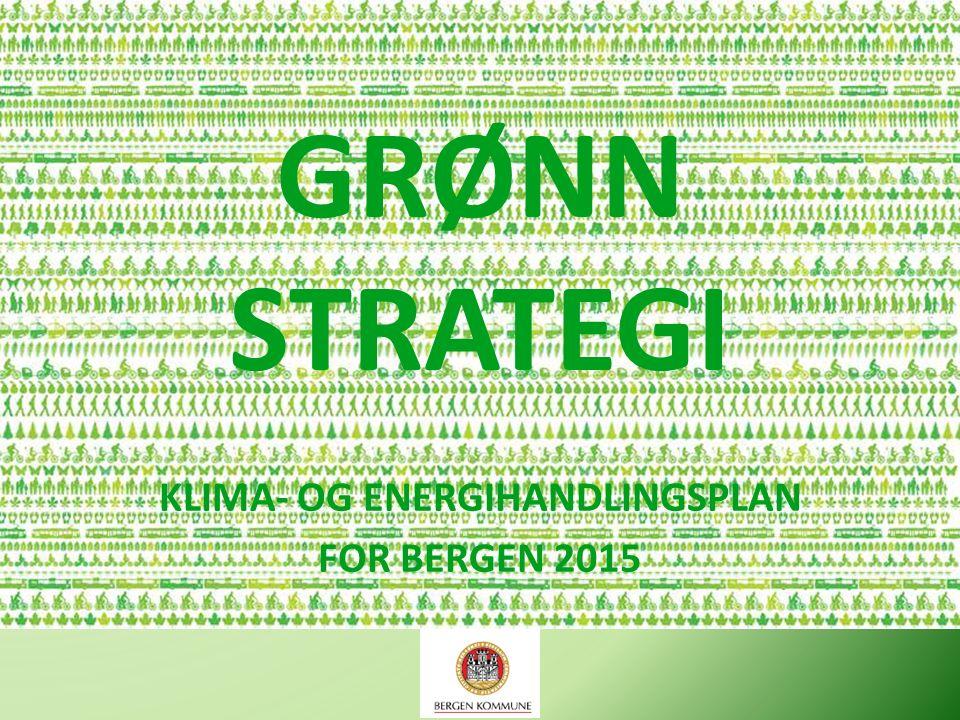 GRØNN STRATEGI KLIMA- OG ENERGIHANDLINGSPLAN FOR BERGEN 2015