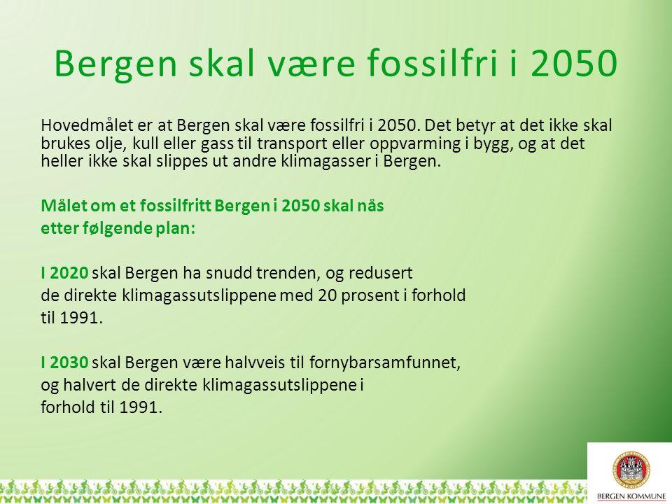 Bergen skal være fossilfri i 2050 Hovedmålet er at Bergen skal være fossilfri i 2050. Det betyr at det ikke skal brukes olje, kull eller gass til tran