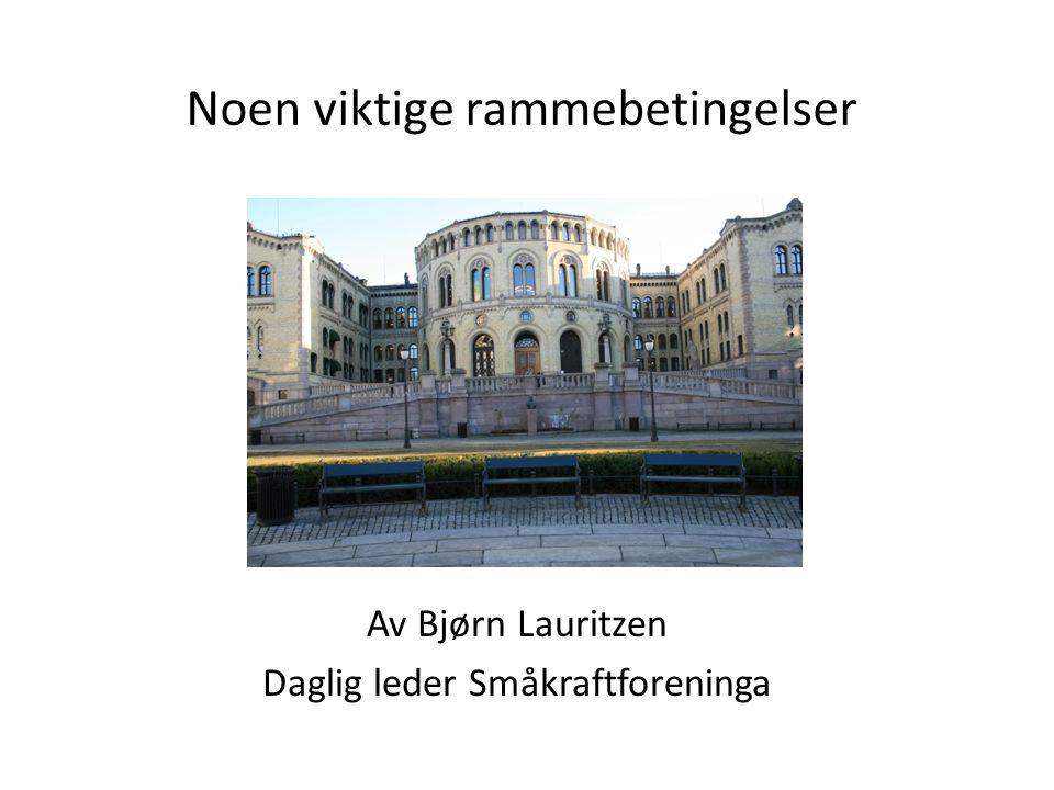 Noen viktige rammebetingelser Av Bjørn Lauritzen Daglig leder Småkraftforeninga