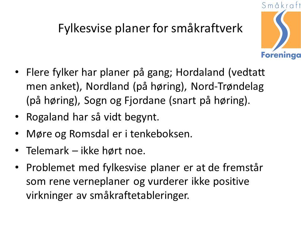 Fylkesvise planer for småkraftverk Flere fylker har planer på gang; Hordaland (vedtatt men anket), Nordland (på høring), Nord-Trøndelag (på høring), Sogn og Fjordane (snart på høring).