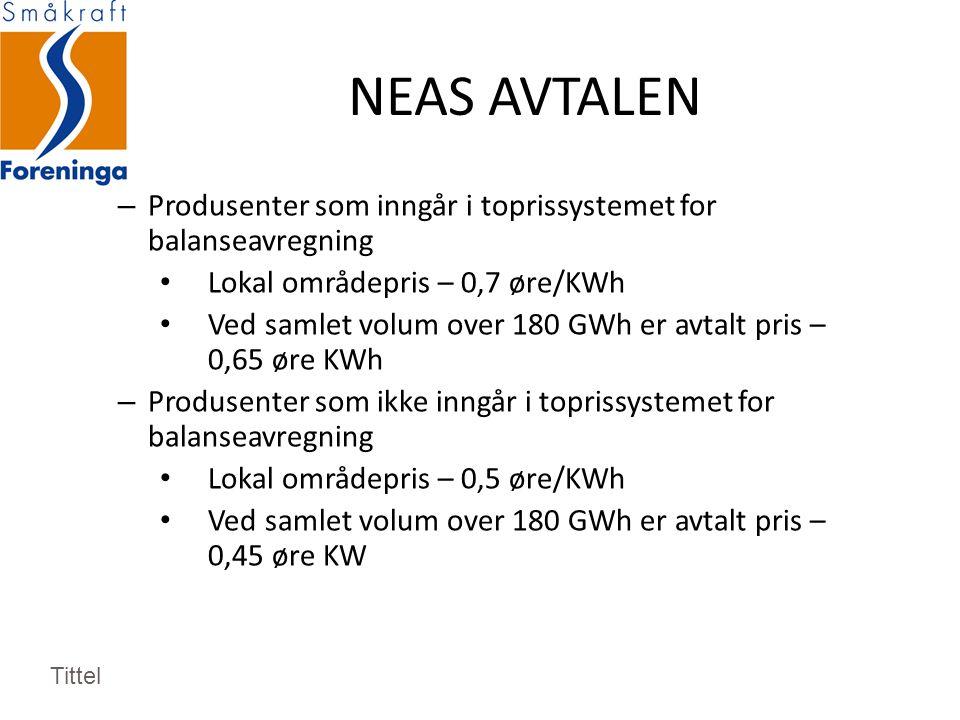 NEAS AVTALEN – Produsenter som inngår i toprissystemet for balanseavregning Lokal områdepris – 0,7 øre/KWh Ved samlet volum over 180 GWh er avtalt pris – 0,65 øre KWh – Produsenter som ikke inngår i toprissystemet for balanseavregning Lokal områdepris – 0,5 øre/KWh Ved samlet volum over 180 GWh er avtalt pris – 0,45 øre KW Tittel