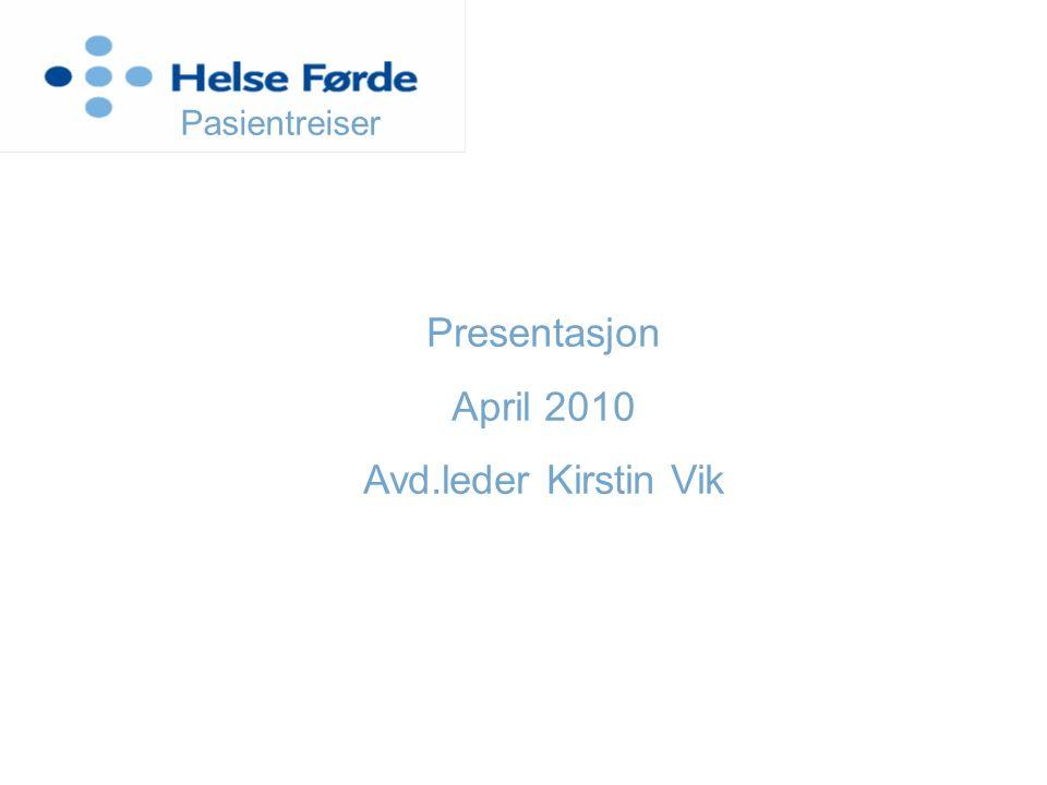 Pasientreiser Presentasjon April 2010 Avd.leder Kirstin Vik