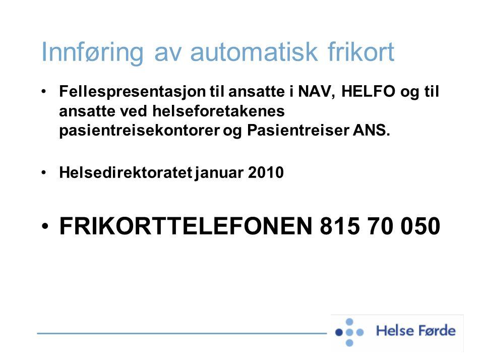 Innføring av automatisk frikort Fellespresentasjon til ansatte i NAV, HELFO og til ansatte ved helseforetakenes pasientreisekontorer og Pasientreiser