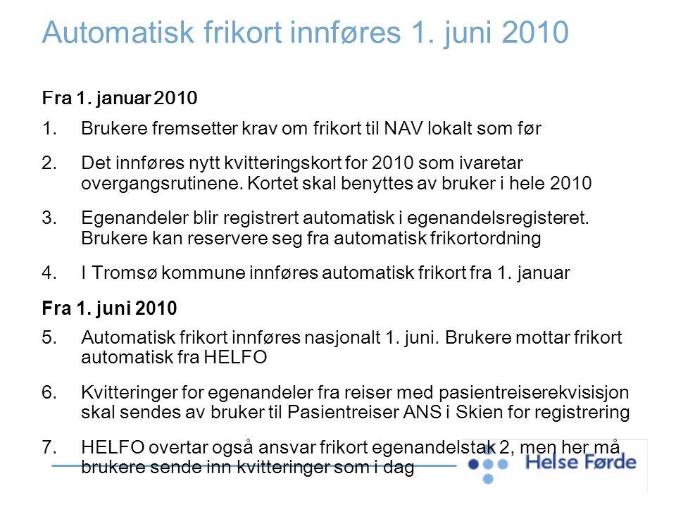 Automatisk frikort innføres 1. juni 2010 Fra 1. januar 2010 1.Brukere fremsetter krav om frikort til NAV lokalt som før 2.Det innføres nytt kvittering