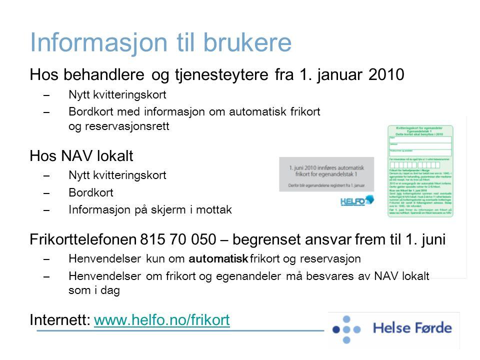 Informasjon til brukere Hos behandlere og tjenesteytere fra 1. januar 2010 –Nytt kvitteringskort –Bordkort med informasjon om automatisk frikort og re