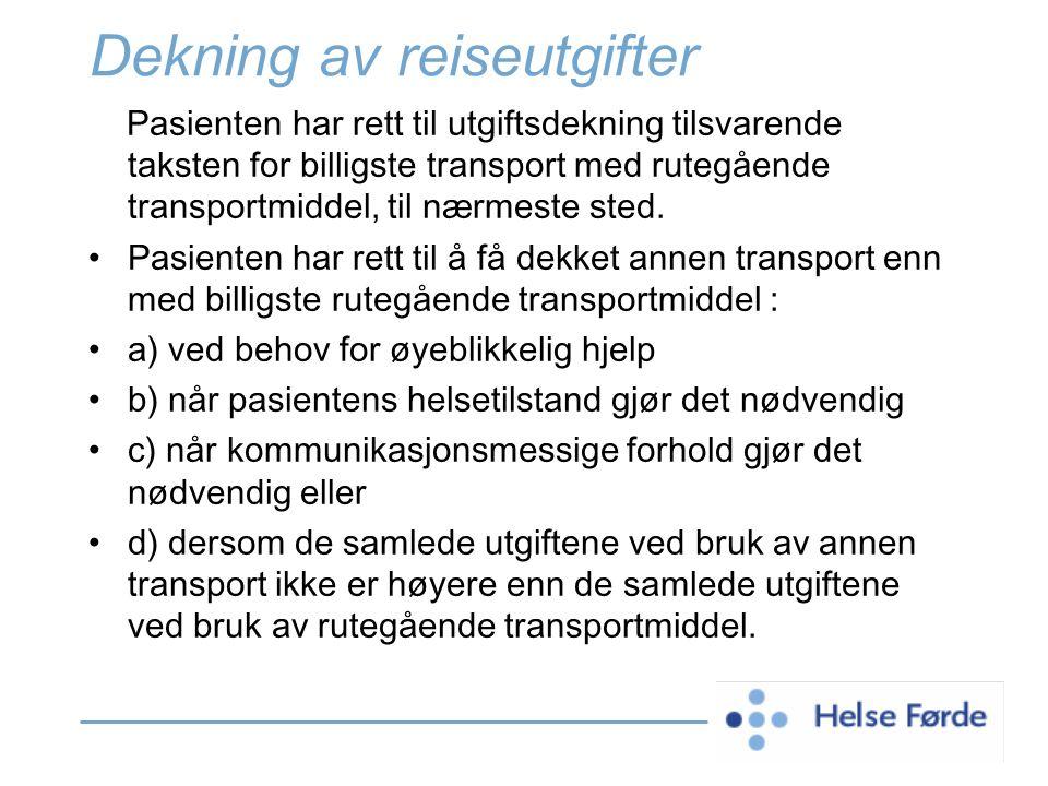 Dekning av reiseutgifter Pasienten har rett til utgiftsdekning tilsvarende taksten for billigste transport med rutegående transportmiddel, til nærmest