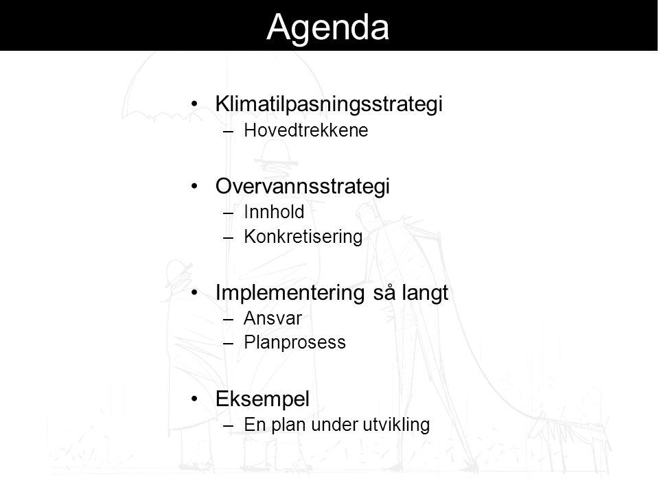 Agenda Klimatilpasningsstrategi –Hovedtrekkene Overvannsstrategi –Innhold –Konkretisering Implementering så langt –Ansvar –Planprosess Eksempel –En plan under utvikling