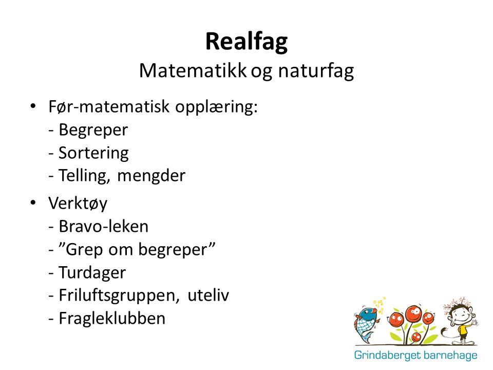 """Realfag Matematikk og naturfag Før-matematisk opplæring: - Begreper - Sortering - Telling, mengder Verktøy - Bravo-leken - """"Grep om begreper"""" - Turdag"""
