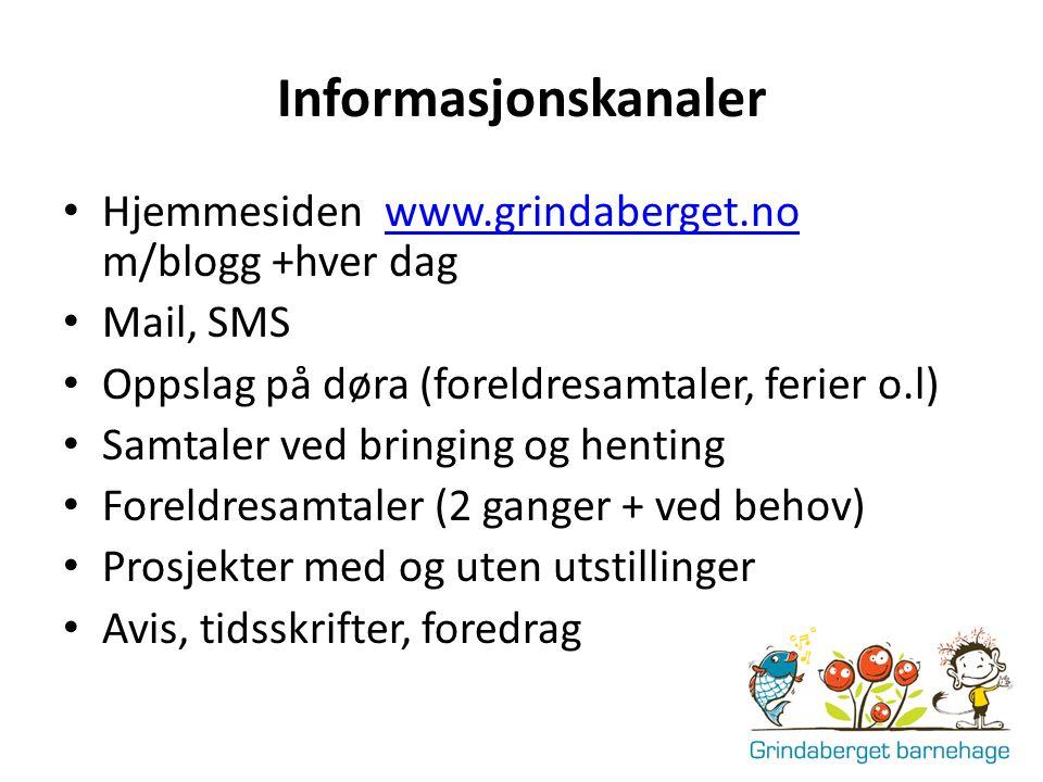 Informasjonskanaler Hjemmesiden www.grindaberget.no m/blogg +hver dagwww.grindaberget.no Mail, SMS Oppslag på døra (foreldresamtaler, ferier o.l) Samt