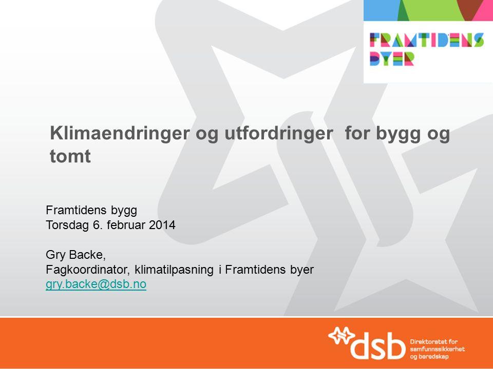 Klimaendringer og utfordringer for bygg og tomt Framtidens bygg Torsdag 6.