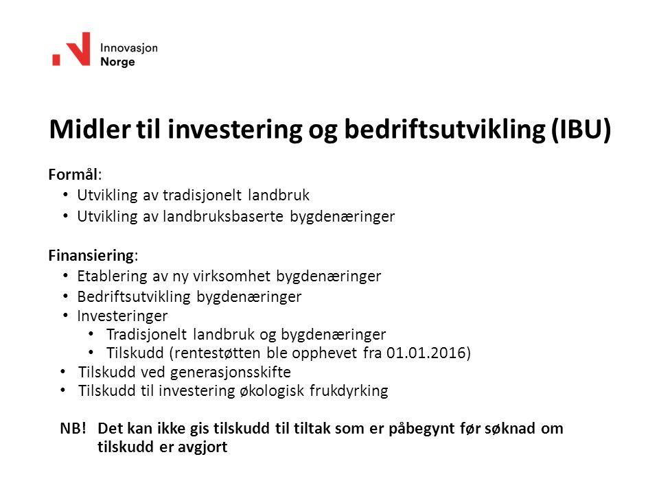 Midler til investering og bedriftsutvikling (IBU) Formål: Utvikling av tradisjonelt landbruk Utvikling av landbruksbaserte bygdenæringer Finansiering: