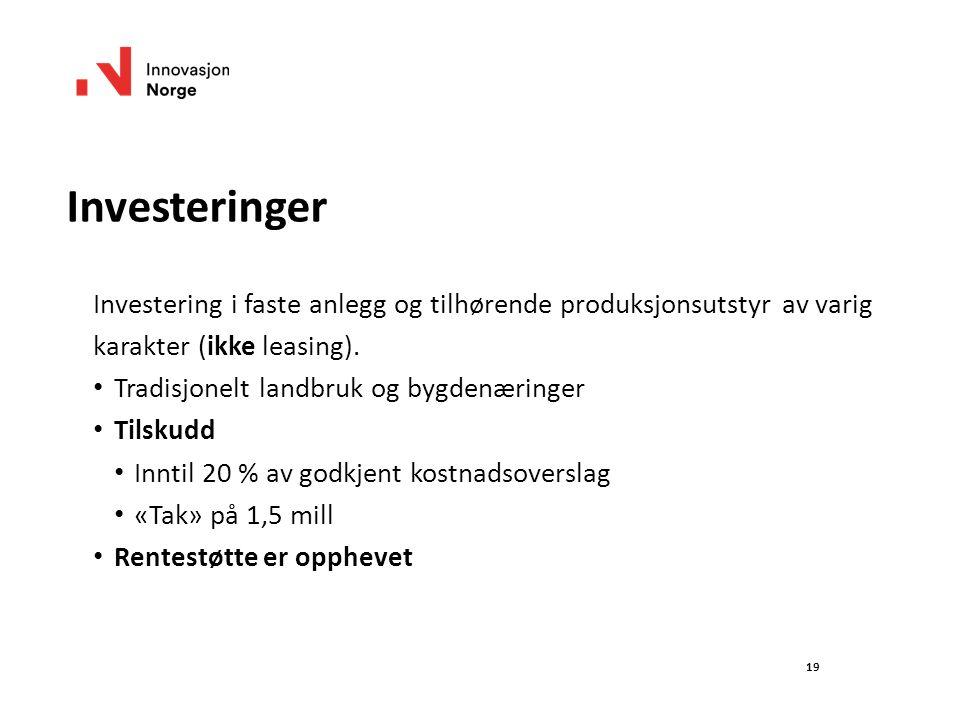 19 Investeringer Investering i faste anlegg og tilhørende produksjonsutstyr av varig karakter (ikke leasing). Tradisjonelt landbruk og bygdenæringer T