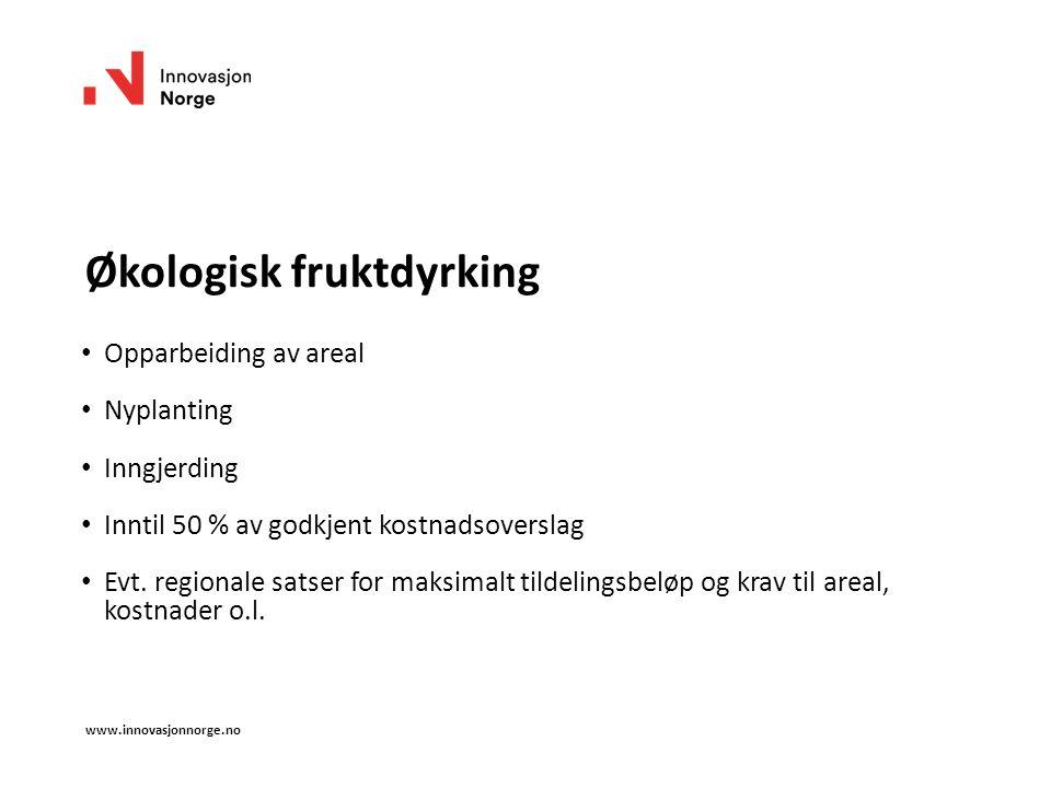 Økologisk fruktdyrking Opparbeiding av areal Nyplanting Inngjerding Inntil 50 % av godkjent kostnadsoverslag Evt. regionale satser for maksimalt tilde