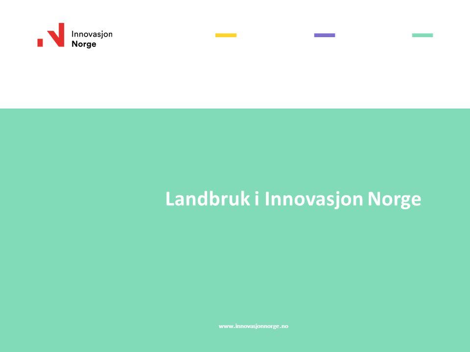 Landbruk i Innovasjon Norge www.innovasjonnorge.no