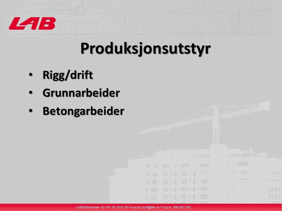 Produksjonsutstyr Rigg/drift Rigg/drift Grunnarbeider Grunnarbeider Betongarbeider Betongarbeider