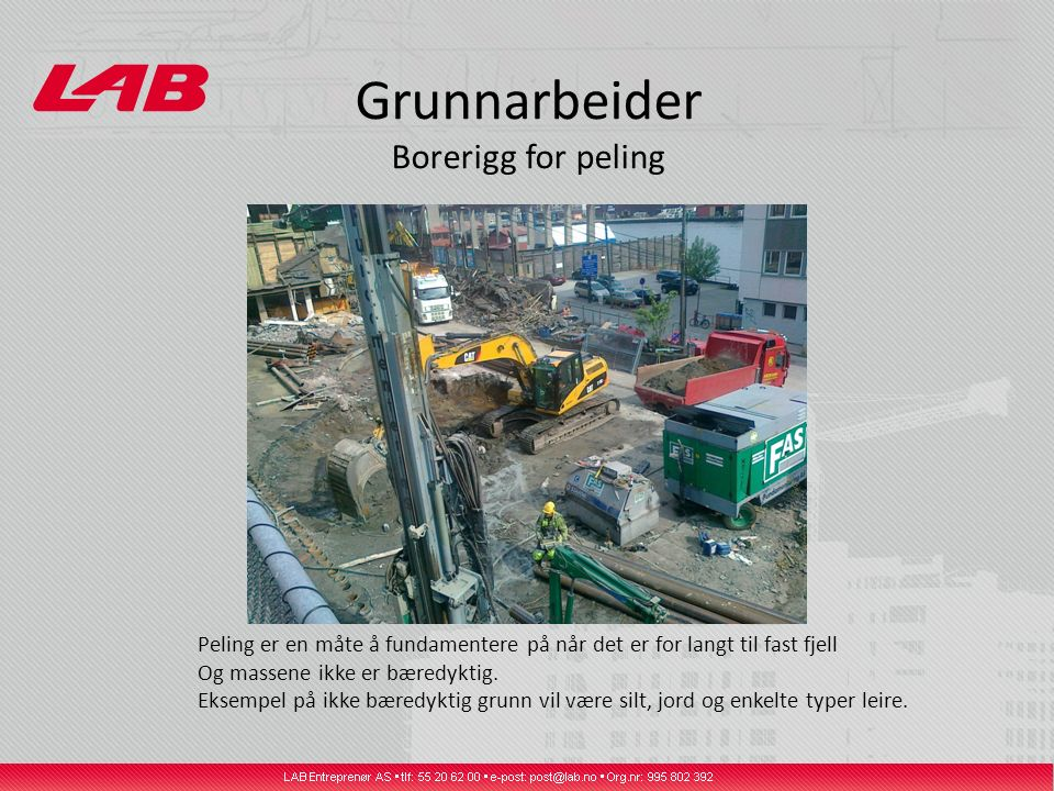 Grunnarbeider Borerigg for peling Peling er en måte å fundamentere på når det er for langt til fast fjell Og massene ikke er bæredyktig.