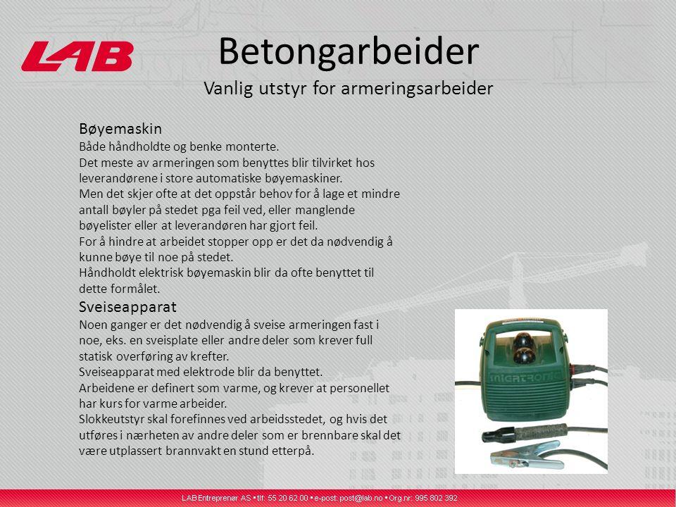 Betongarbeider Vanlig utstyr for armeringsarbeider Bøyemaskin Både håndholdte og benke monterte. Det meste av armeringen som benyttes blir tilvirket h