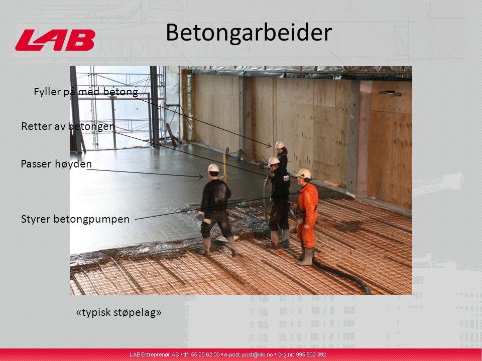 Betongarbeider «typisk støpelag» Passer høyden Fyller på med betong Retter av betongen Styrer betongpumpen