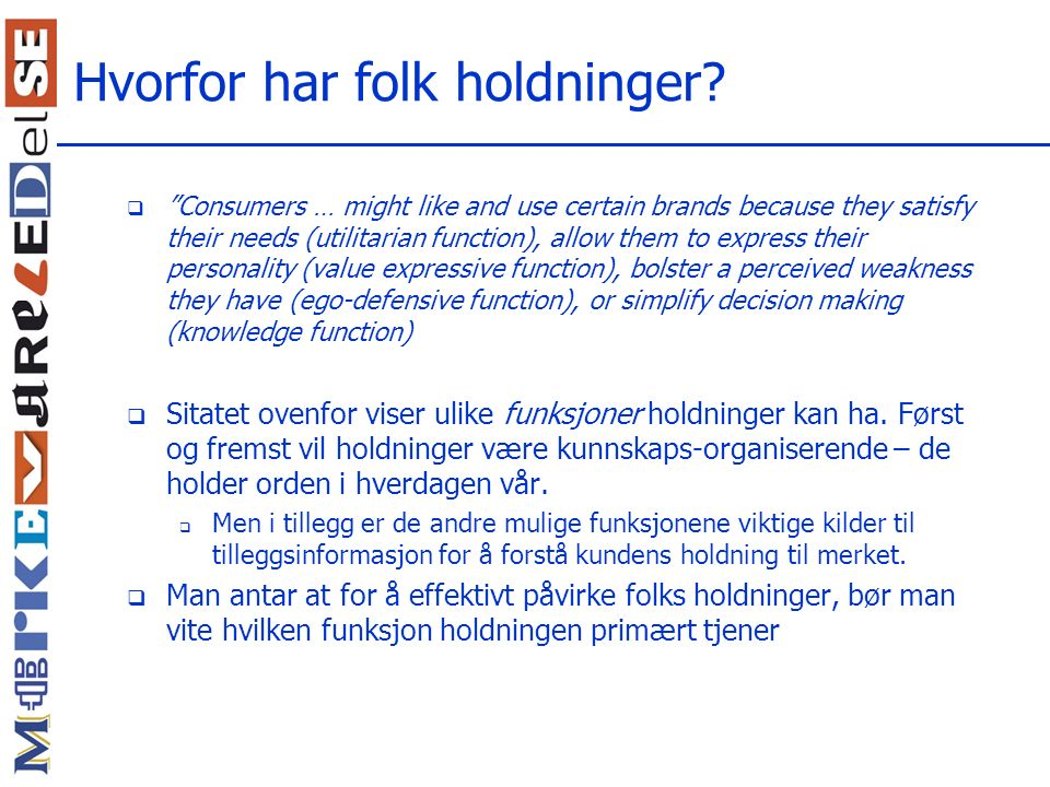 "Hvorfor har folk holdninger?  ""Consumers … might like and use certain brands because they satisfy their needs (utilitarian function), allow them to e"
