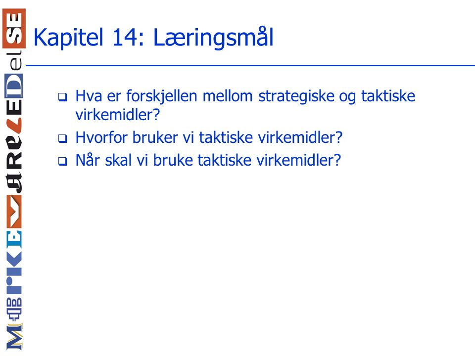 Kapitel 14: Læringsmål  Hva er forskjellen mellom strategiske og taktiske virkemidler.