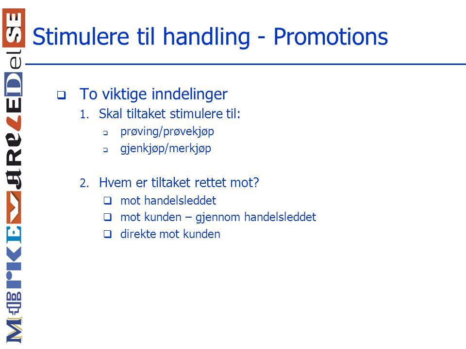 Stimulere til handling - Promotions  To viktige inndelinger 1.