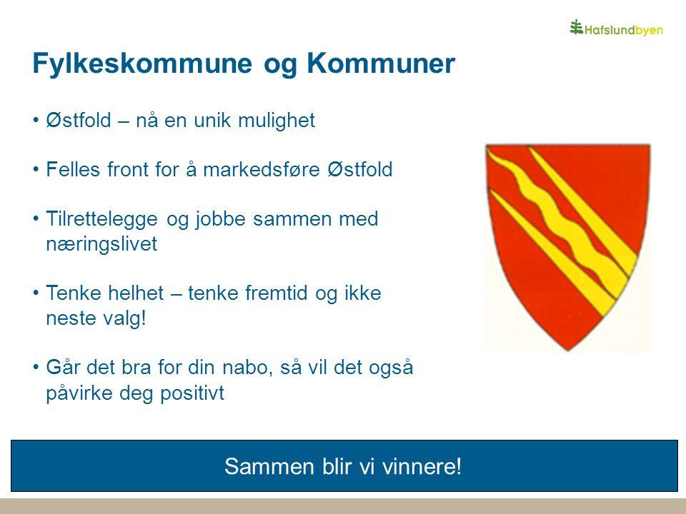 Fylkeskommune og Kommuner Østfold – nå en unik mulighet Felles front for å markedsføre Østfold Tilrettelegge og jobbe sammen med næringslivet Tenke helhet – tenke fremtid og ikke neste valg.