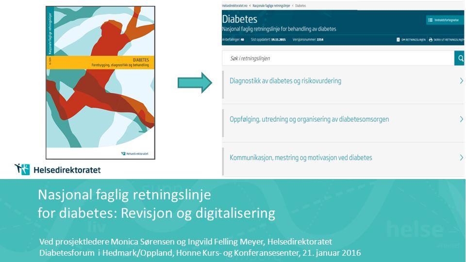 Nasjonal faglig retningslinje for diabetes: Revisjon og digitalisering Ved prosjektledere Monica Sørensen og Ingvild Felling Meyer, Helsedirektoratet