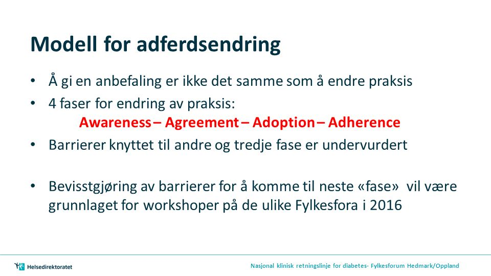 Modell for adferdsendring Å gi en anbefaling er ikke det samme som å endre praksis 4 faser for endring av praksis: Awareness – Agreement – Adoption –