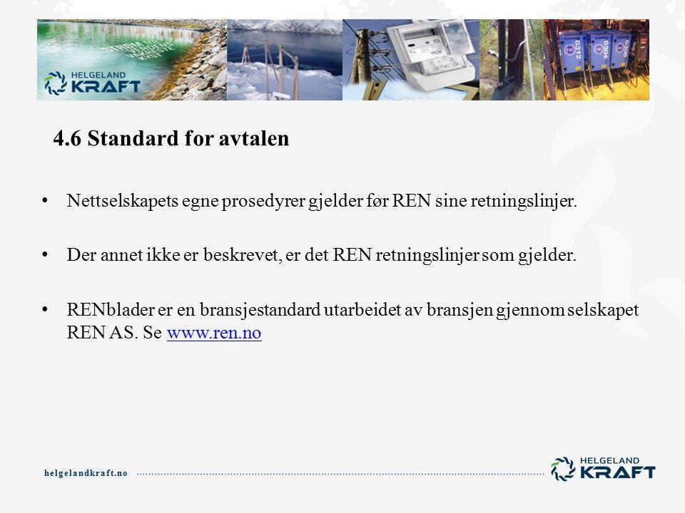 helgelandkraft.no 4.6 Standard for avtalen Nettselskapets egne prosedyrer gjelder før REN sine retningslinjer.