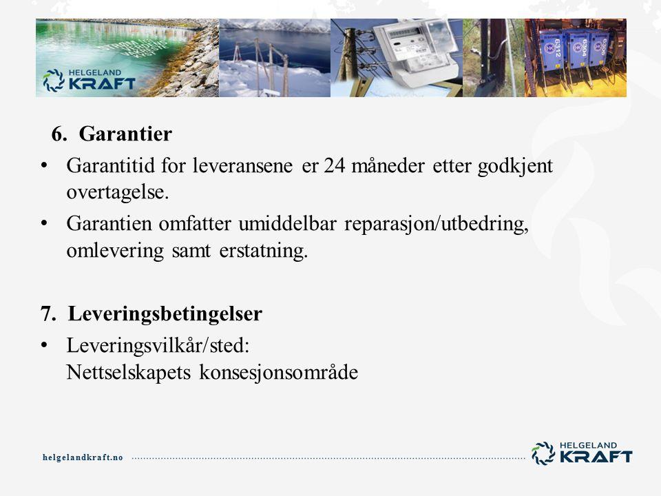 helgelandkraft.no 6. Garantier Garantitid for leveransene er 24 måneder etter godkjent overtagelse.