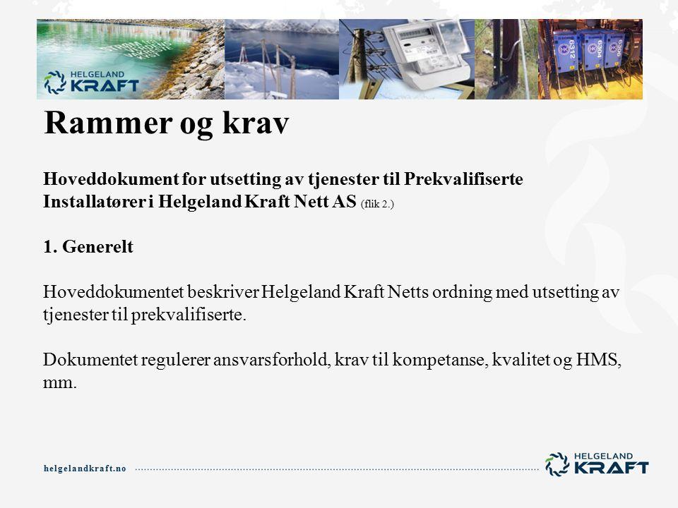 helgelandkraft.no Rammer og krav Hoveddokument for utsetting av tjenester til Prekvalifiserte Installatører i Helgeland Kraft Nett AS (flik 2.) 1.