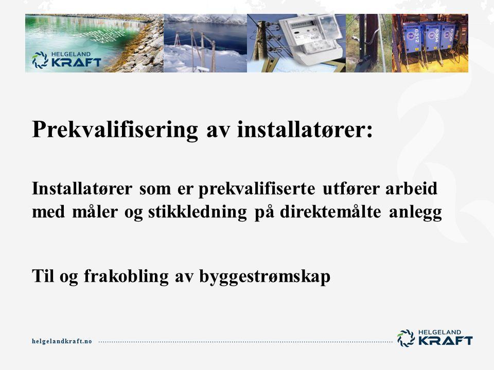 helgelandkraft.no Prekvalifisering av installatører: Installatører som er prekvalifiserte utfører arbeid med måler og stikkledning på direktemålte anlegg Til og frakobling av byggestrømskap