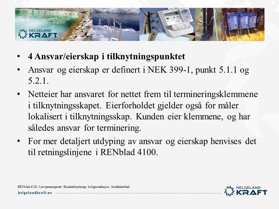 helgelandkraft.no 4 Ansvar/eierskap i tilknytningspunktet Ansvar og eierskap er definert i NEK 399-1, punkt 5.1.1 og 5.2.1.