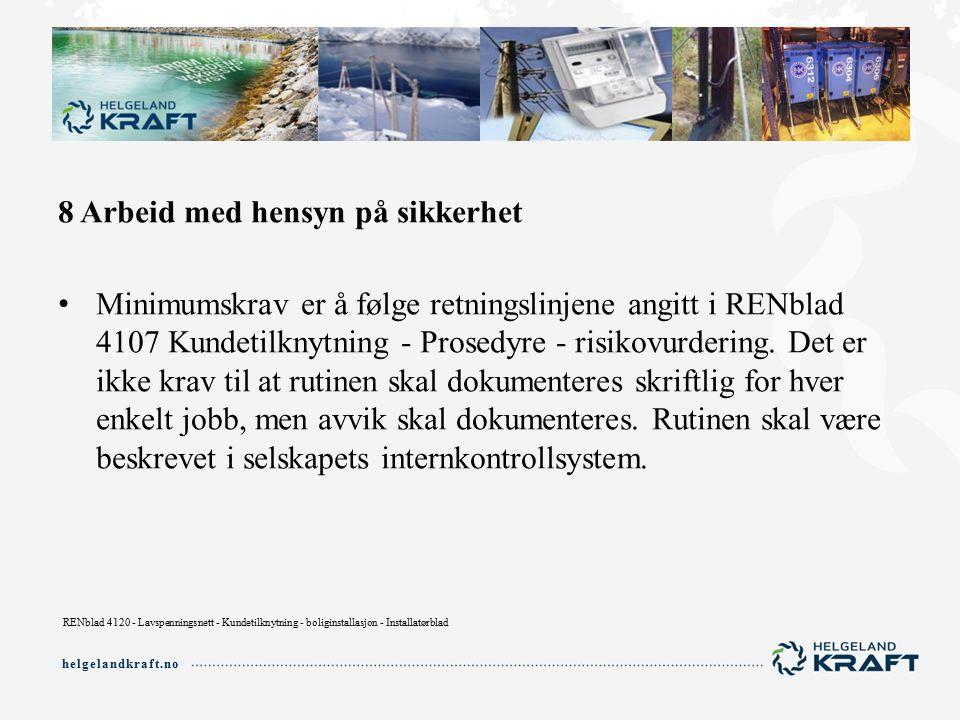helgelandkraft.no 8 Arbeid med hensyn på sikkerhet Minimumskrav er å følge retningslinjene angitt i RENblad 4107 Kundetilknytning - Prosedyre - risikovurdering.