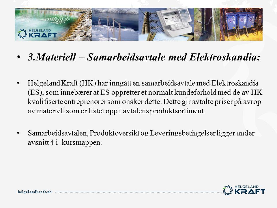 helgelandkraft.no 3.Materiell – Samarbeidsavtale med Elektroskandia: Helgeland Kraft (HK) har inngått en samarbeidsavtale med Elektroskandia (ES), som innebærer at ES oppretter et normalt kundeforhold med de av HK kvalifiserte entreprenører som ønsker dette.