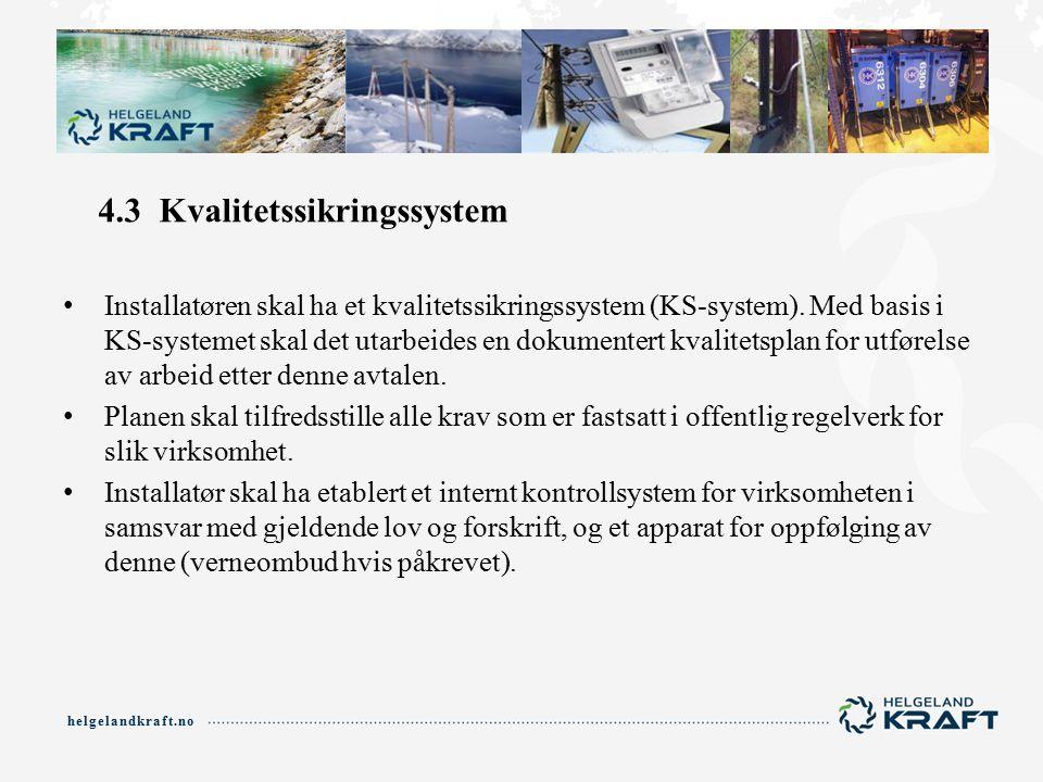 helgelandkraft.no 4.3 Kvalitetssikringssystem Installatøren skal ha et kvalitetssikringssystem (KS-system).