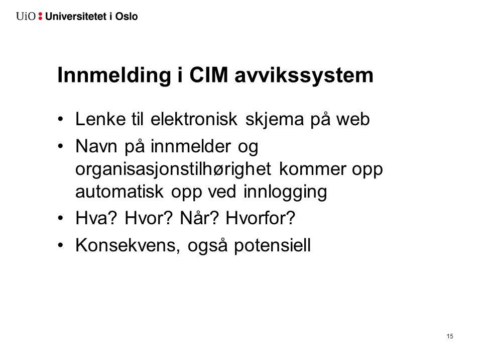 Innmelding i CIM avvikssystem Lenke til elektronisk skjema på web Navn på innmelder og organisasjonstilhørighet kommer opp automatisk opp ved innloggi