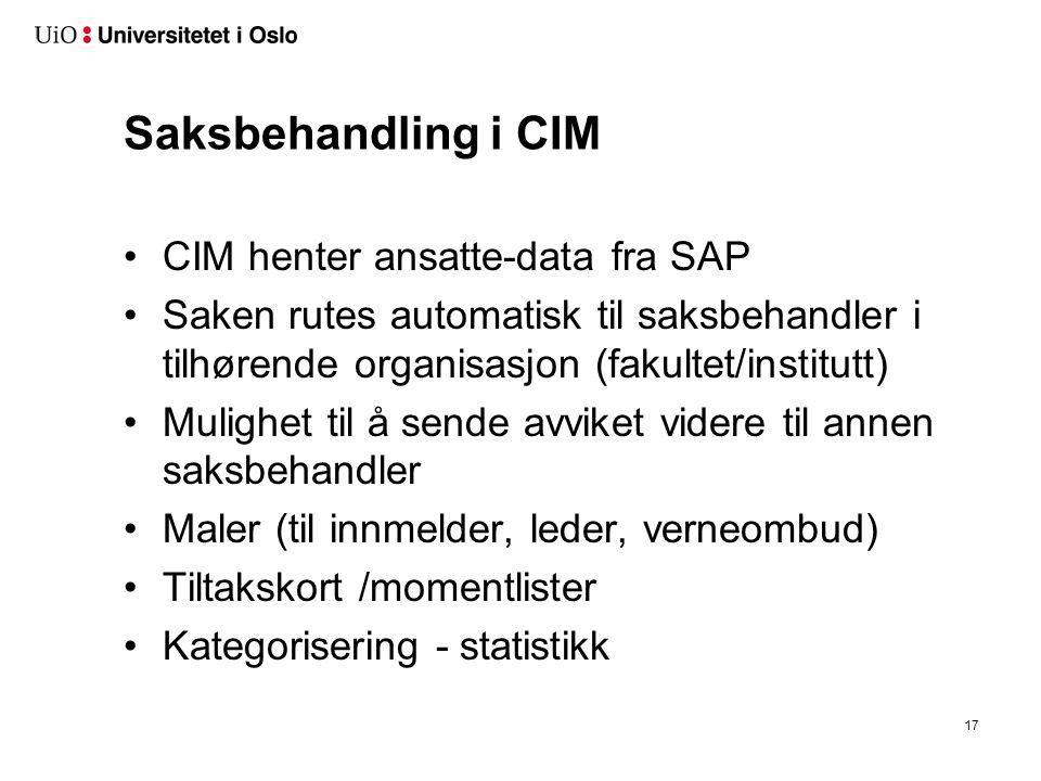 Saksbehandling i CIM CIM henter ansatte-data fra SAP Saken rutes automatisk til saksbehandler i tilhørende organisasjon (fakultet/institutt) Mulighet