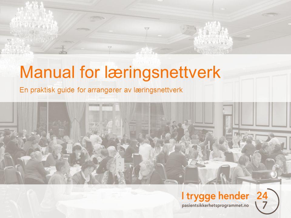  Manual for læringsnettverk En praktisk guide for arrangører av læringsnettverk