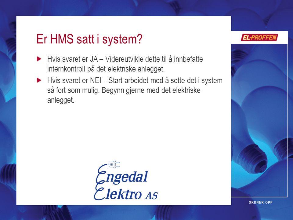 Er HMS satt i system? Hvis svaret er JA – Videreutvikle dette til å innbefatte internkontroll på det elektriske anlegget. Hvis svaret er NEI – Start a