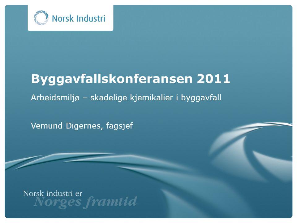 Byggavfallskonferansen 2011 Arbeidsmiljø – skadelige kjemikalier i byggavfall Vemund Digernes, fagsjef