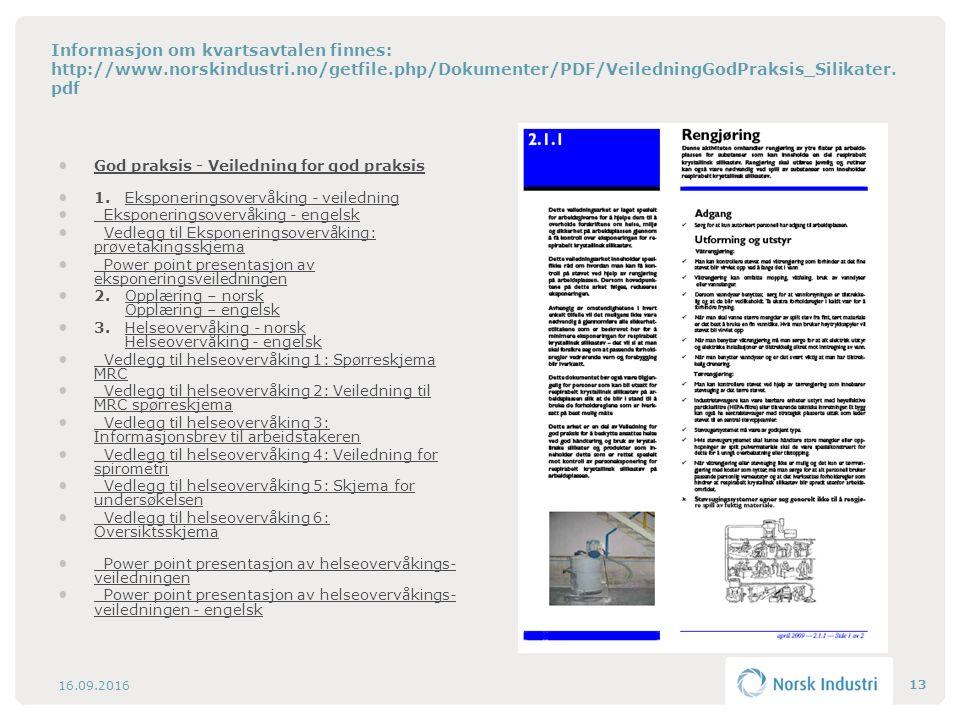 Informasjon om kvartsavtalen finnes: http://www.norskindustri.no/getfile.php/Dokumenter/PDF/VeiledningGodPraksis_Silikater. pdf God praksis - Veiledni