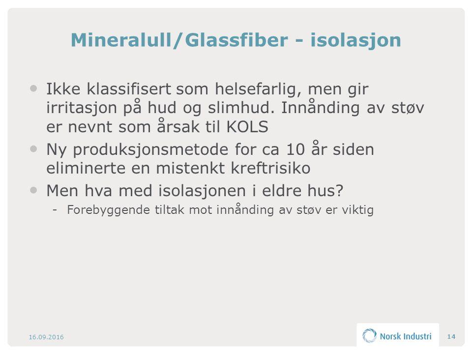 Mineralull/Glassfiber - isolasjon Ikke klassifisert som helsefarlig, men gir irritasjon på hud og slimhud.