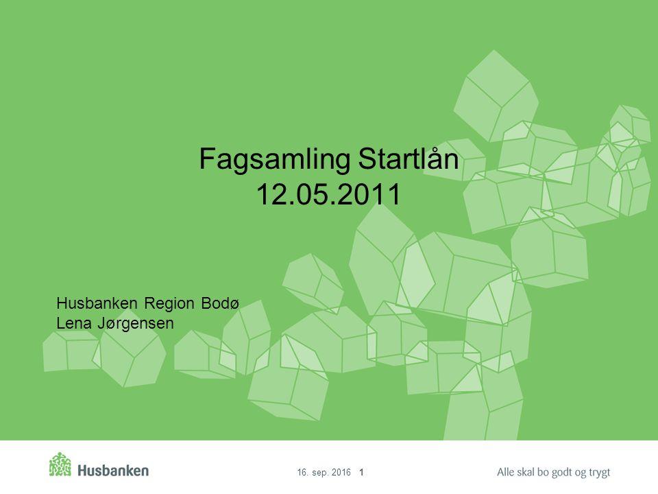 16. sep. 2016 1 Fagsamling Startlån 12.05.2011 Husbanken Region Bodø Lena Jørgensen