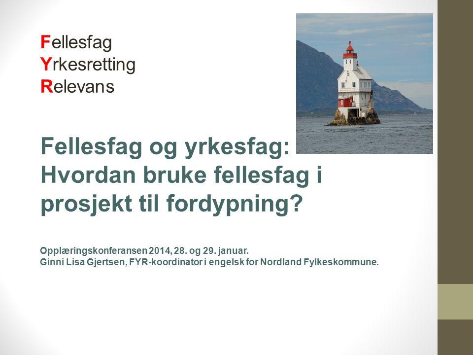 Fellesfag Yrkesretting Relevans Fellesfag og yrkesfag: Hvordan bruke fellesfag i prosjekt til fordypning? Opplæringskonferansen 2014, 28. og 29. janua