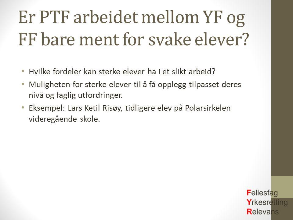 Er PTF arbeidet mellom YF og FF bare ment for svake elever? Hvilke fordeler kan sterke elever ha i et slikt arbeid? Muligheten for sterke elever til å
