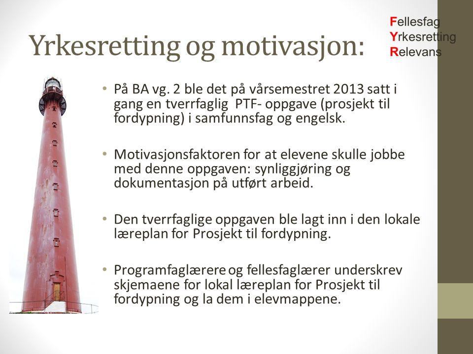 Yrkesretting og motivasjon: På BA vg. 2 ble det på vårsemestret 2013 satt i gang en tverrfaglig PTF- oppgave (prosjekt til fordypning) i samfunnsfag o